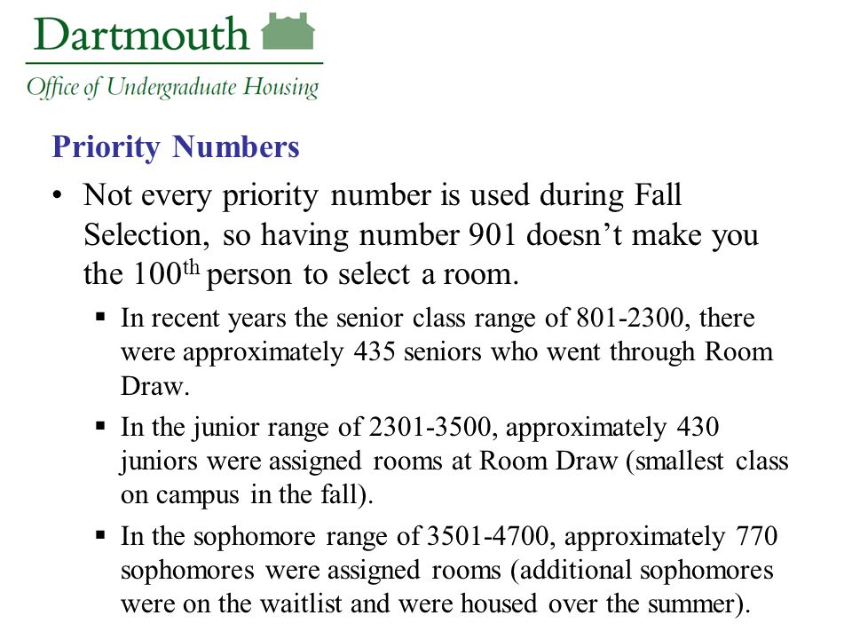 Priority Numbers Not every priority number is used during Fall Selection, so having number 901 doesn't make you the 100 th person to select a room. 