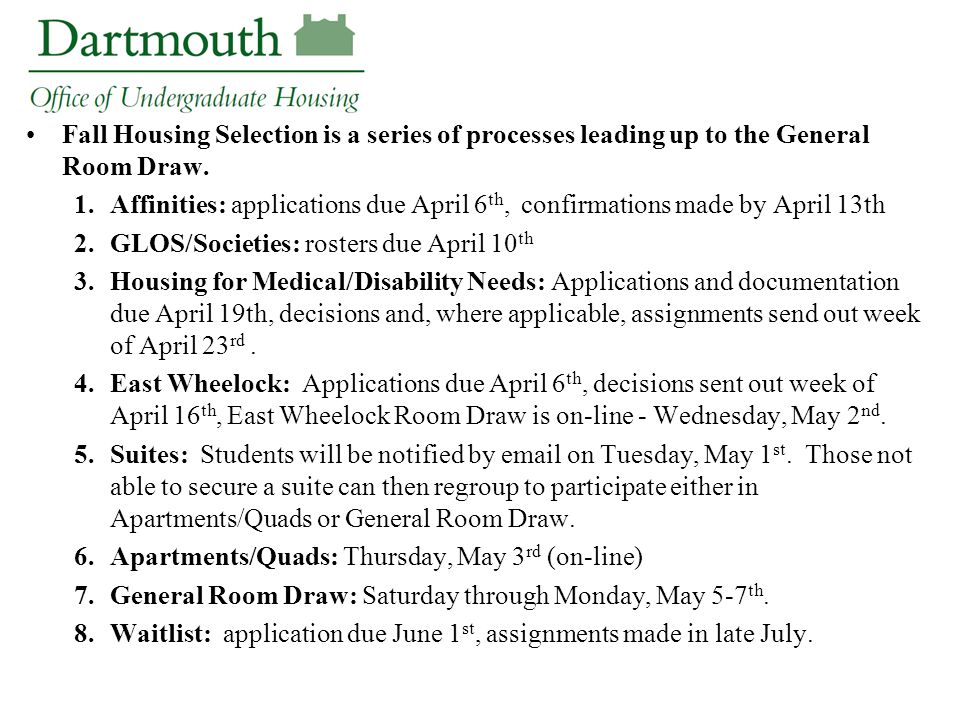 Fall Housing Selection is a series of processes leading up to the General Room Draw. 1.Affinities: applications due April 6 th, confirmations made by