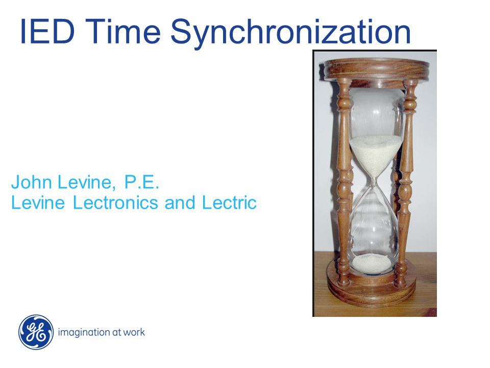 IED Time Synchronization John Levine, P.E. Levine Lectronics and Lectric