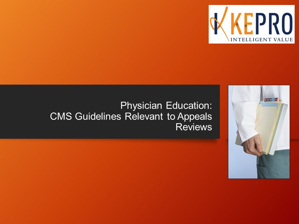 Physician Education: CMS Guidelines Relevant to Appeals Reviews
