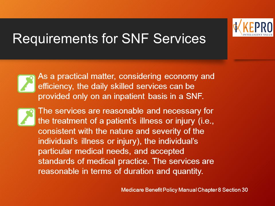 Requirements for SNF Services As a practical matter, considering economy and efficiency, the daily skilled services can be provided only on an inpatient basis in a SNF.