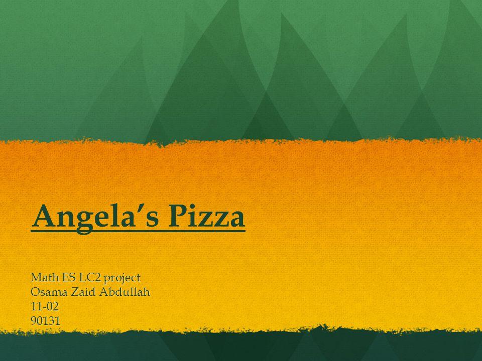 Angela's Pizza Math ES LC2 project Osama Zaid Abdullah 11-0290131