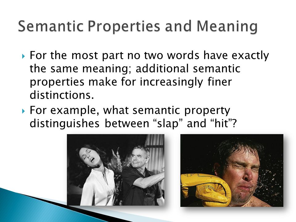  For the most part no two words have exactly the same meaning; additional semantic properties make for increasingly finer distinctions.  For example