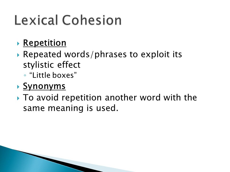""" Repetition  Repeated words/phrases to exploit its stylistic effect ◦ """"Little boxes""""  Synonyms  To avoid repetition another word with the same mea"""