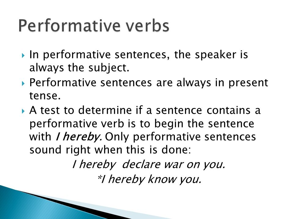 In performative sentences, the speaker is always the subject.  Performative sentences are always in present tense.  A test to determine if a sente