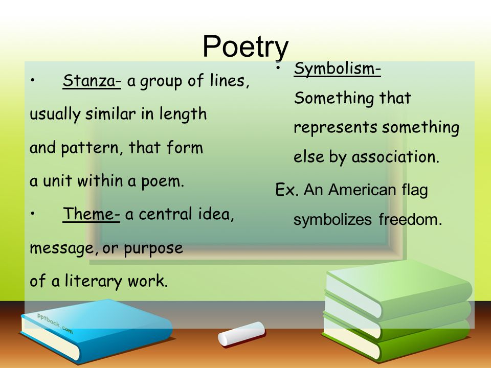 Poetry Stanza- a group of lines, usually similar in length and pattern, that form a unit within a poem. Theme- a central idea, message, or purpose of
