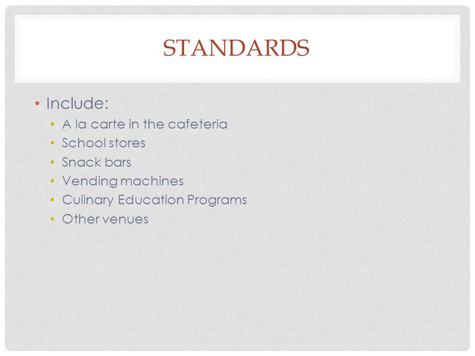 STANDARDS Include: A la carte in the cafeteria School stores Snack bars Vending machines Culinary Education Programs Other venues