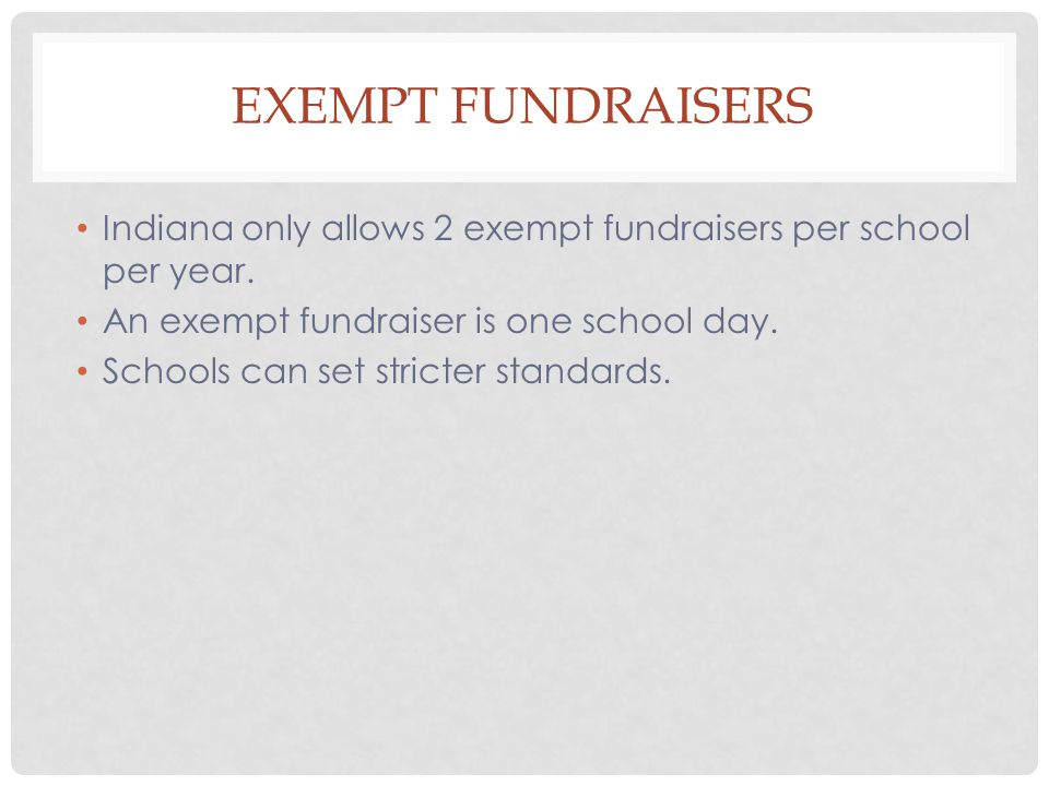 EXEMPT FUNDRAISERS Indiana only allows 2 exempt fundraisers per school per year.