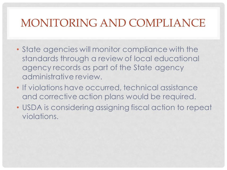 MONITORING AND COMPLIANCE State agencies will monitor compliance with the standards through a review of local educational agency records as part of the State agency administrative review.