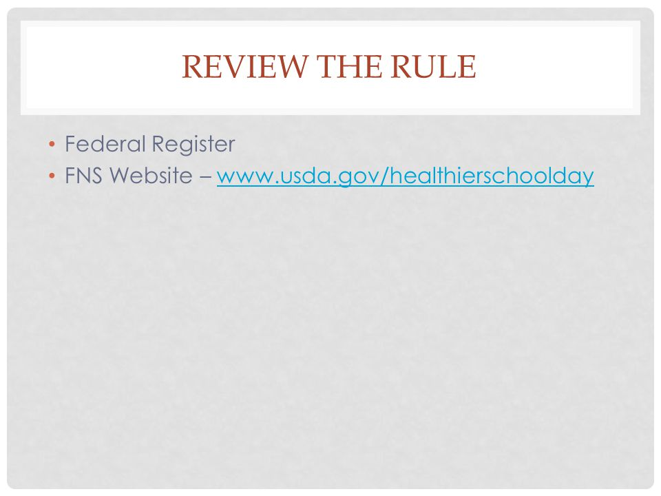 REVIEW THE RULE Federal Register FNS Website – www.usda.gov/healthierschooldaywww.usda.gov/healthierschoolday