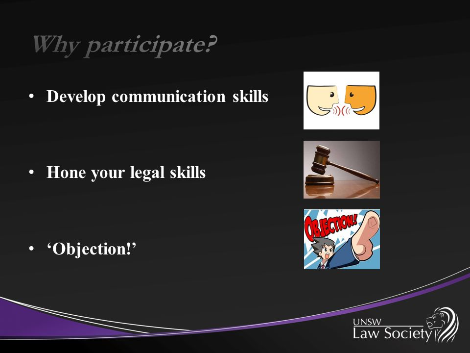 Develop communication skills Hone your legal skills 'Objection!'