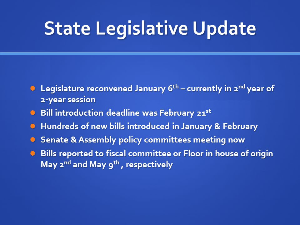 State Legislative Update Legislature reconvened January 6 th – currently in 2 nd year of 2-year session Legislature reconvened January 6 th – currentl