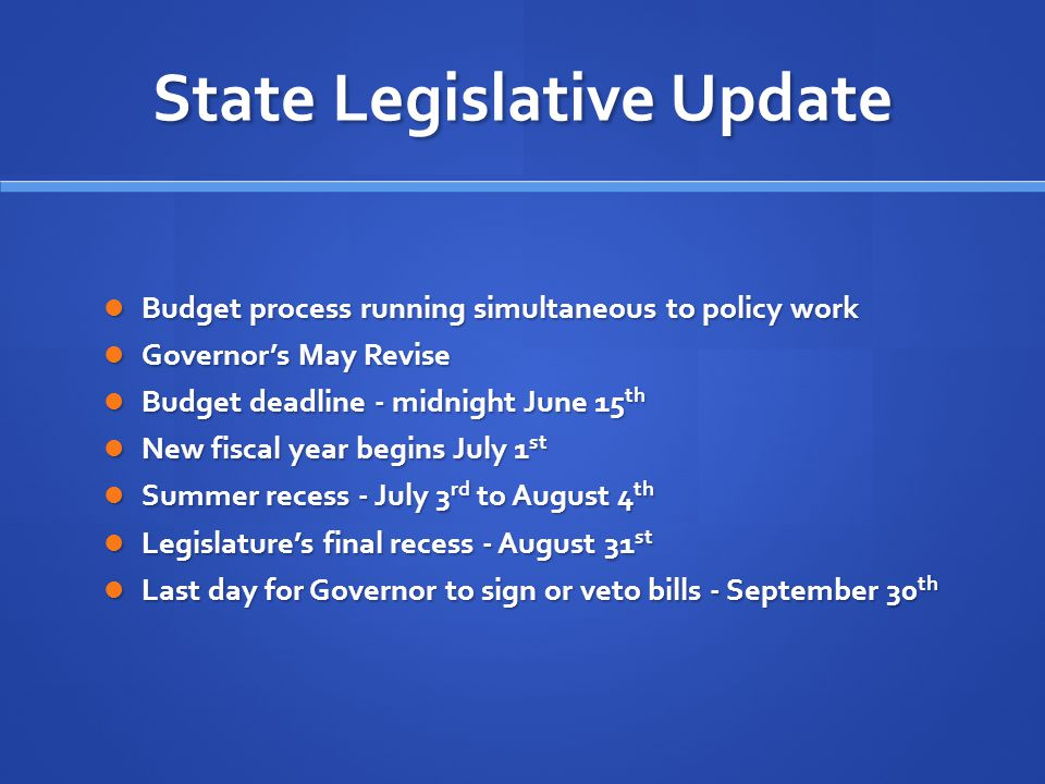 State Legislative Update Budget process running simultaneous to policy work Budget process running simultaneous to policy work Governor's May Revise G