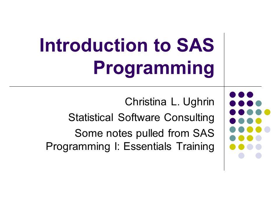 Introduction to SAS Programming Christina L.