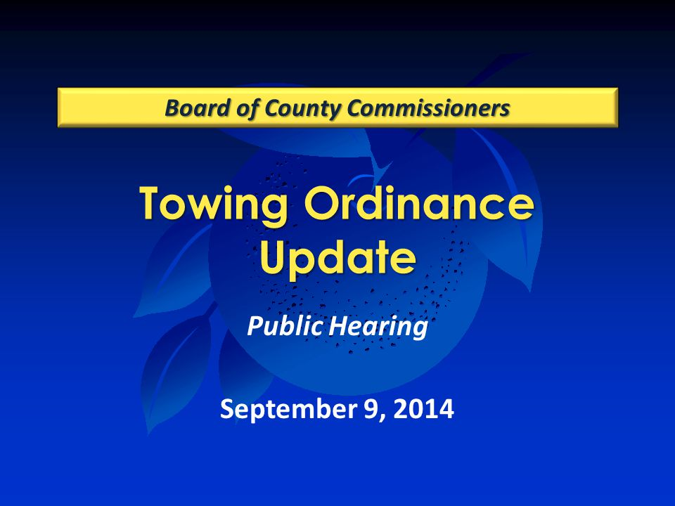 Towing Ordinance Update Board of County Commissioners Public Hearing September 9, 2014