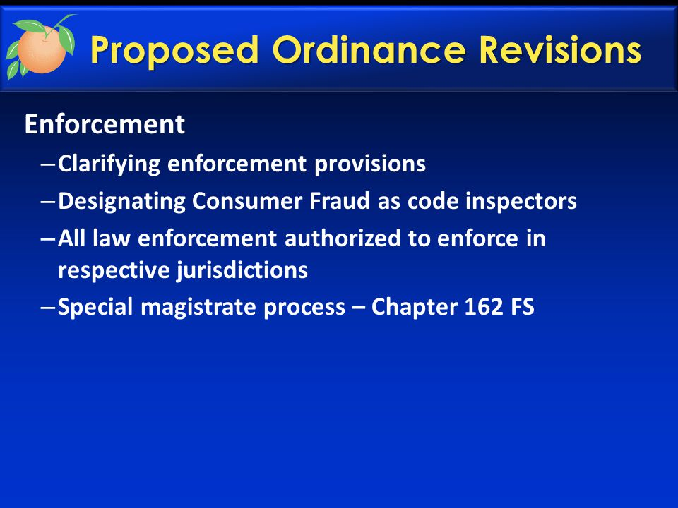 Enforcement – Clarifying enforcement provisions – Designating Consumer Fraud as code inspectors – All law enforcement authorized to enforce in respective jurisdictions – Special magistrate process – Chapter 162 FS Proposed Ordinance Revisions