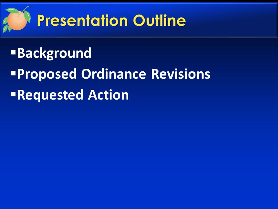 Presentation Outline  Background  Proposed Ordinance Revisions  Requested Action