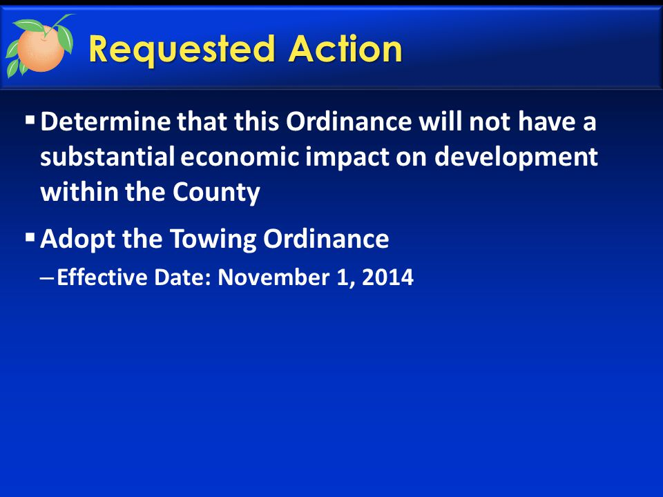 Requested Action  Determine that this Ordinance will not have a substantial economic impact on development within the County  Adopt the Towing Ordinance – Effective Date: November 1, 2014