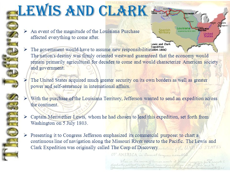 Lewis and Clark  An event of the magnitude of the Louisiana Purchase affected everything to come after.