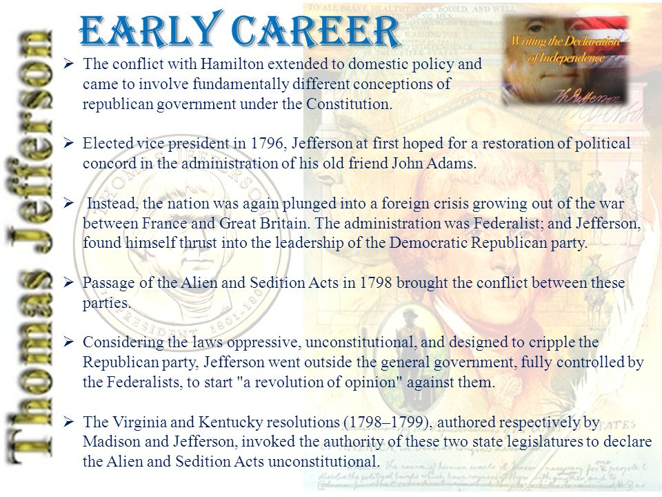 Early Career  The conflict with Hamilton extended to domestic policy and came to involve fundamentally different conceptions of republican government under the Constitution.