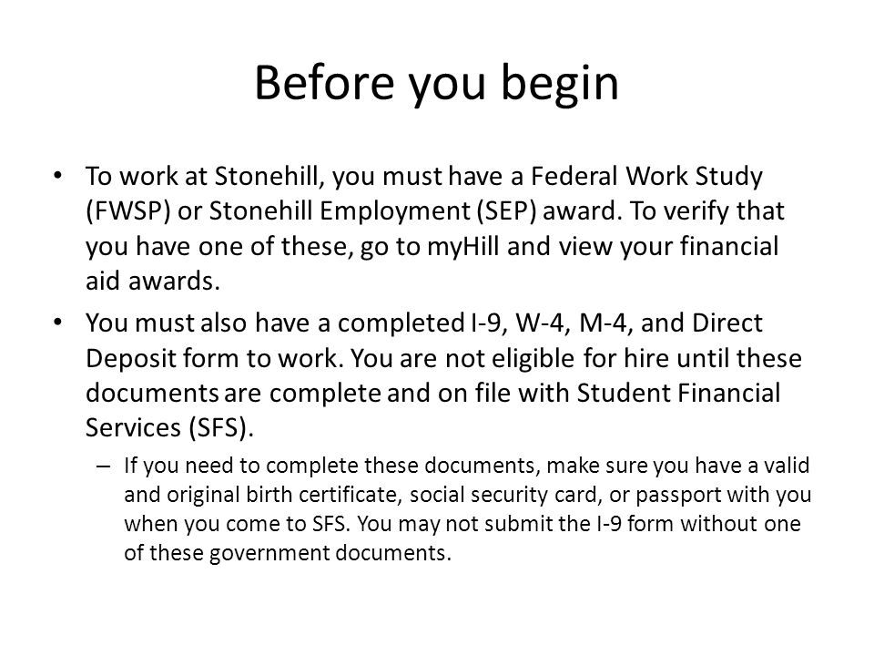 Before you begin To work at Stonehill, you must have a Federal Work Study (FWSP) or Stonehill Employment (SEP) award.