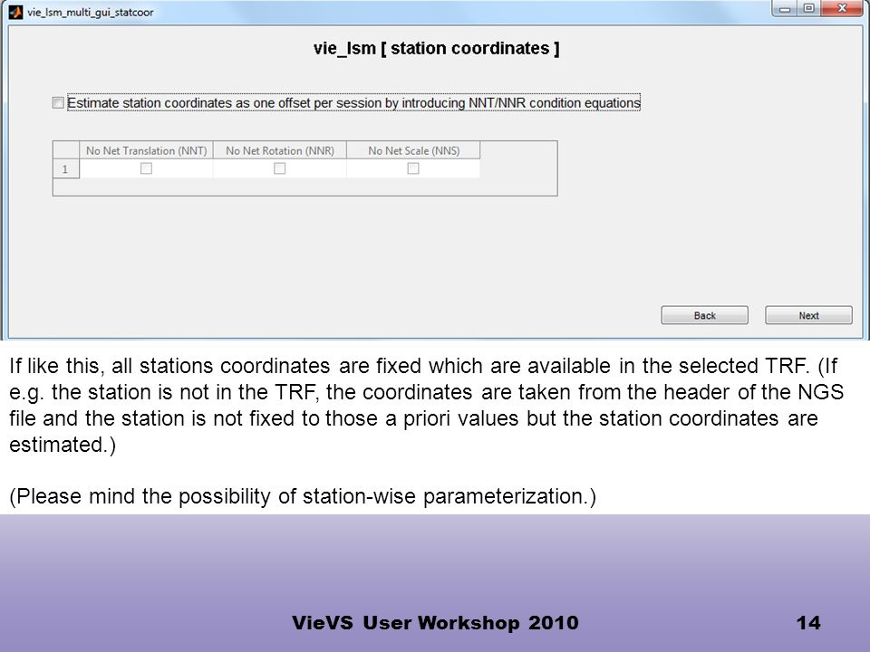 VieVS User Workshop 201014 If like this, all stations coordinates are fixed which are available in the selected TRF.