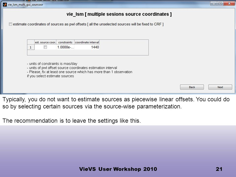 VieVS User Workshop 201021 Typically, you do not want to estimate sources as piecewise linear offsets.