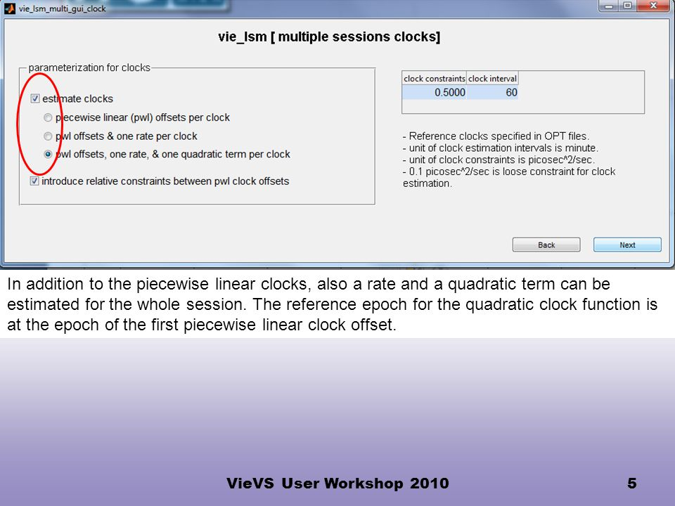 VieVS User Workshop 20105 In addition to the piecewise linear clocks, also a rate and a quadratic term can be estimated for the whole session.