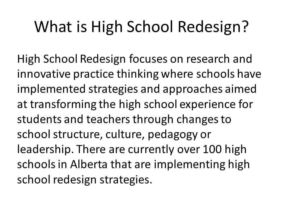 Principles of High School Redesign Mastery learning Rigorous and relevant curriculum Personalization Flexible learning environments Educator roles and professional development Meaningful relationships Home and community involvement Assessment Welcoming, caring, respectful and safe