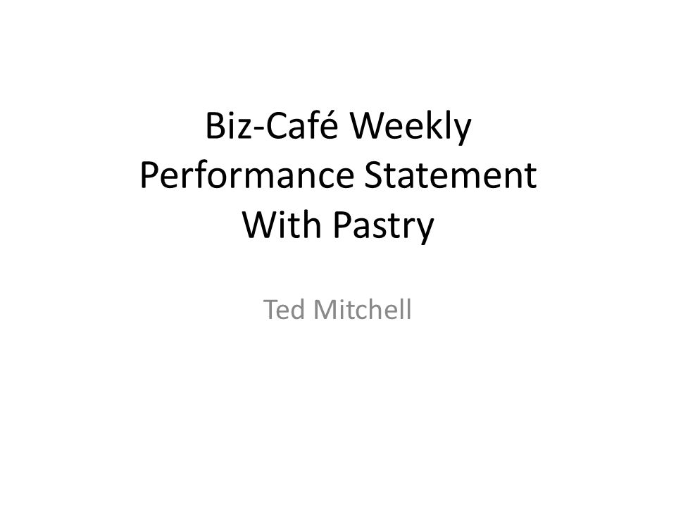 Biz-Café Weekly Performance Statement With Pastry Ted Mitchell