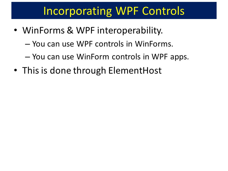 Incorporating WPF Controls WinForms & WPF interoperability.