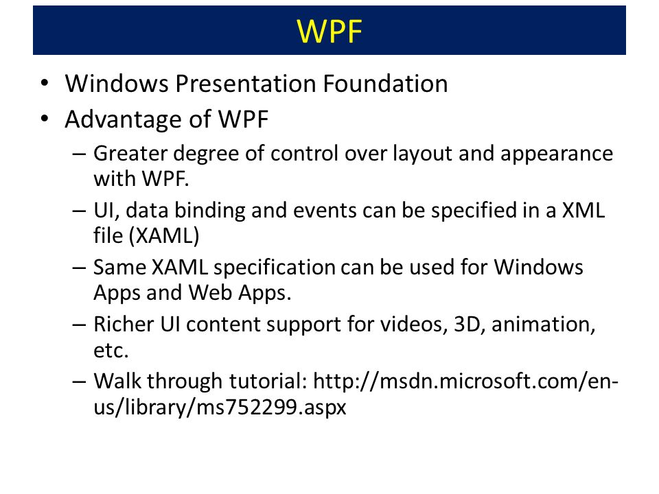 WPF Windows Presentation Foundation Advantage of WPF – Greater degree of control over layout and appearance with WPF.