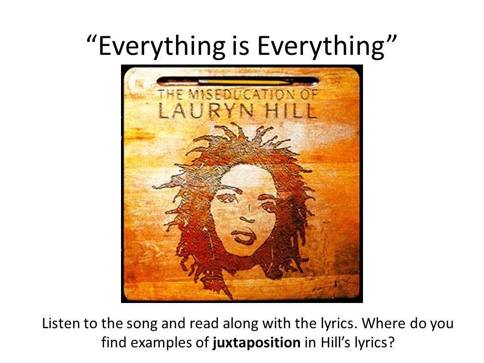 """Everything is Everything"" Listen to the song and read along with the lyrics. Where do you find examples of juxtaposition in Hill's lyrics?"