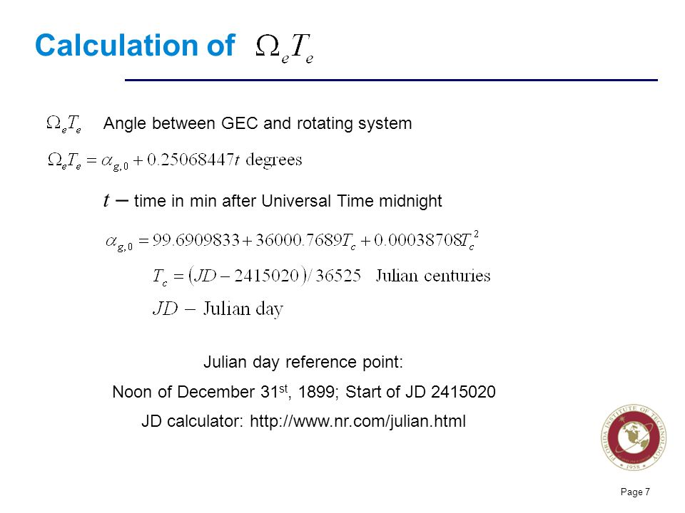 Florida Institute of technologies Calculation of Page 7 Angle between GEC and rotating system t – time in min after Universal Time midnight Julian day