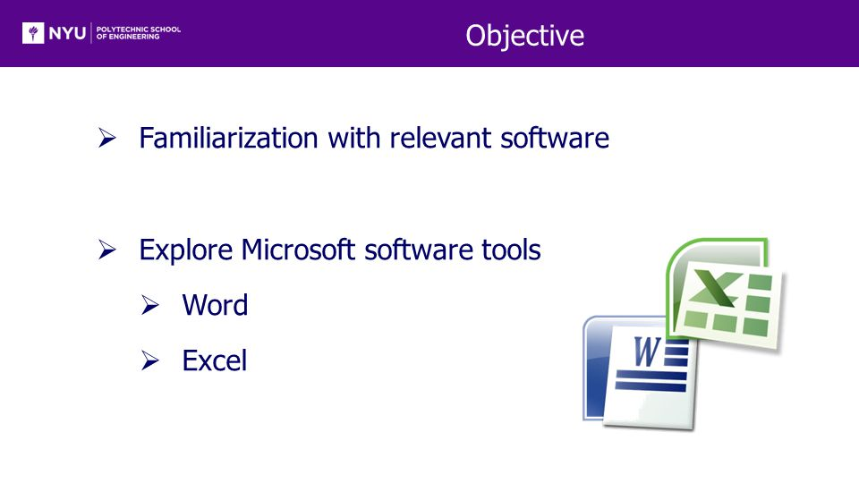 Objective  Familiarization with relevant software  Explore Microsoft software tools  Word  Excel