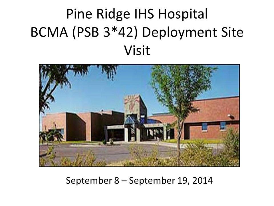 Pine Ridge IHS Hospital BCMA (PSB 3*42) Deployment Site Visit September 8 – September 19, 2014