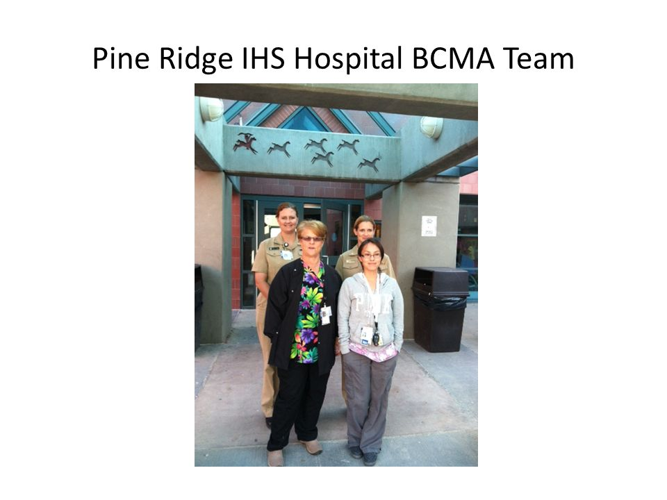 IHS On Site/Remote Cross Functional Team David Taylor, MHS, RPh, PA-C, RN, BCMA Federal Lead, IHS/OIT Deborah Alcorn, MSN, RN, CPC, BCMA Nurse Consultant, IHS/OIT Chris Saddler, RN, BCMA Information Technology Consultant, IHS/OIT Mike Allen, MIS, RPh, Pharmacy Informaticist, IHS/OIT - Remote