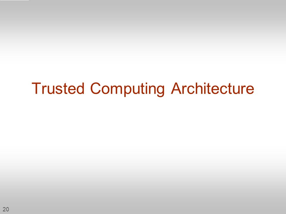 20 Trusted Computing Architecture