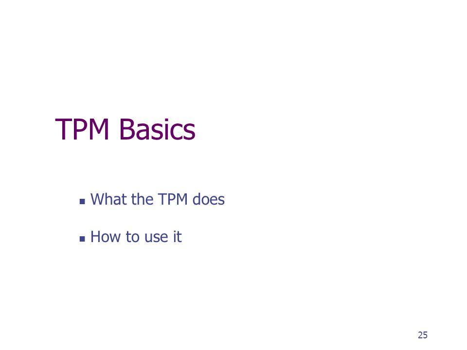 TPM Basics What the TPM does How to use it 25