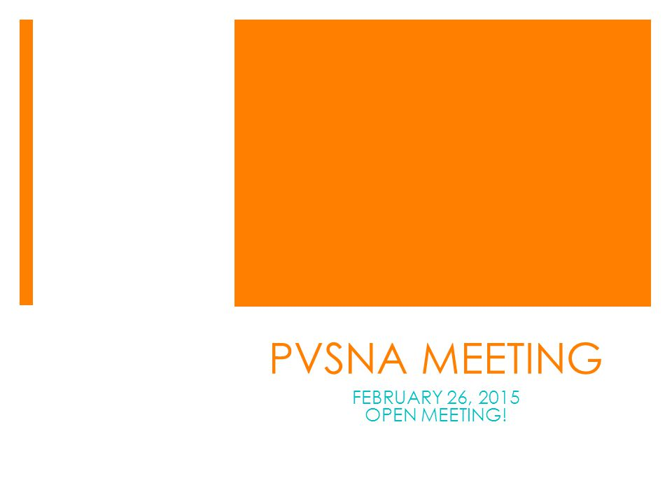 PVSNA MEETING FEBRUARY 26, 2015 OPEN MEETING!