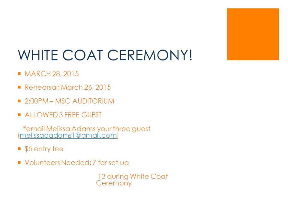 WHITE COAT CEREMONY!  MARCH 28, 2015  Rehearsal: March 26, 2015  2:00PM – MSC AUDITORIUM  ALLOWED 3 FREE GUEST *email Melissa Adams your three gue