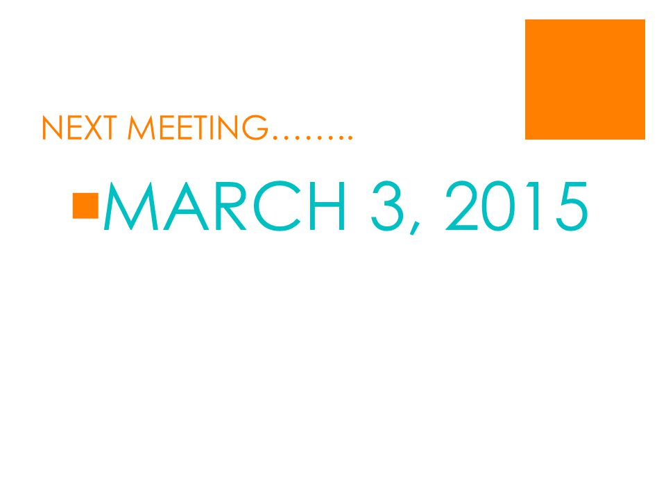 NEXT MEETING……..  MARCH 3, 2015