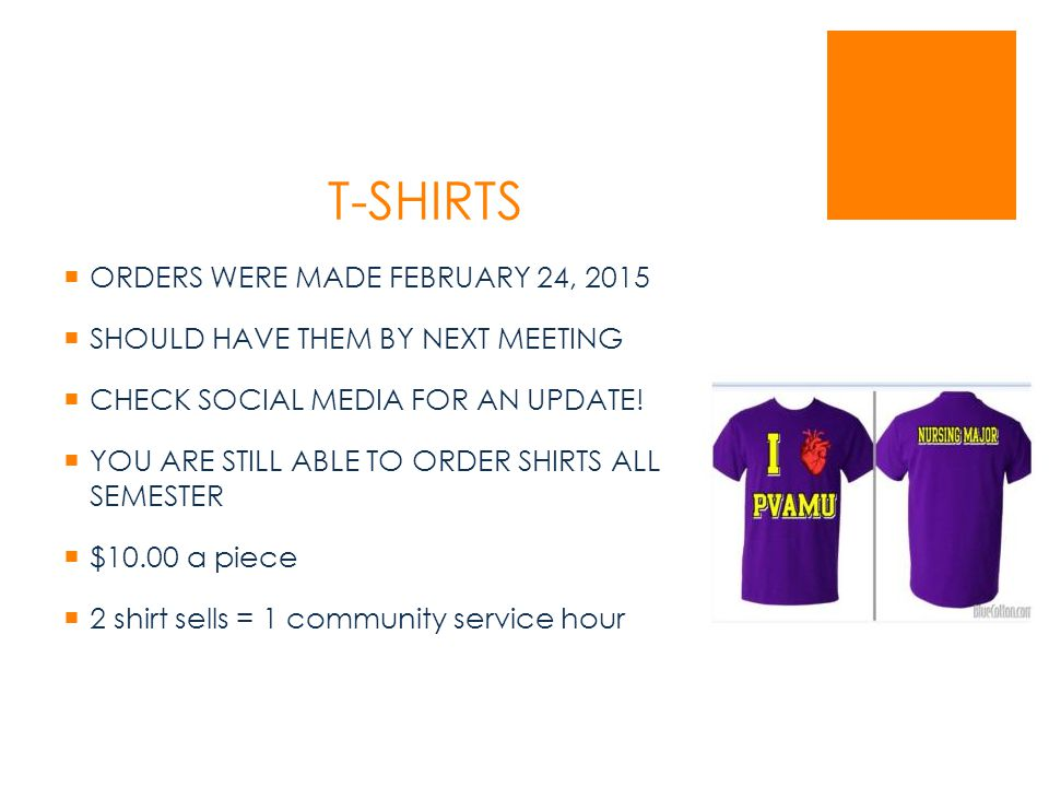 T-SHIRTS  ORDERS WERE MADE FEBRUARY 24, 2015  SHOULD HAVE THEM BY NEXT MEETING  CHECK SOCIAL MEDIA FOR AN UPDATE.