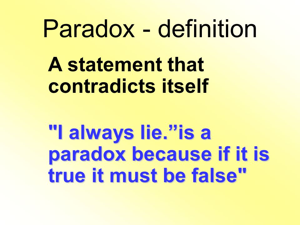 Paradox - definition A statement that contradicts itself