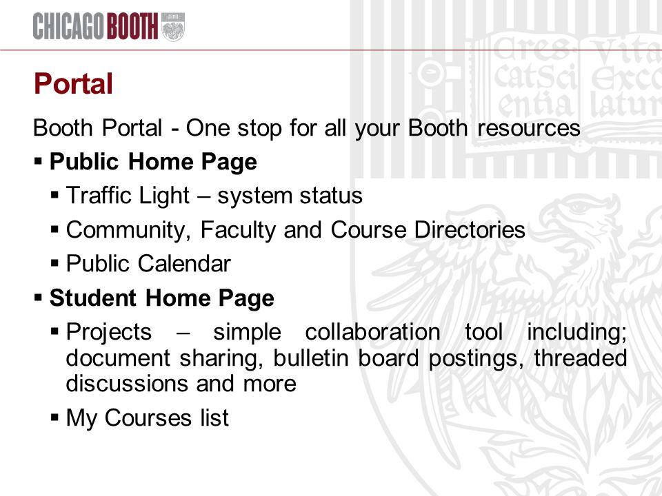 Portal Booth Portal - One stop for all your Booth resources  Public Home Page  Traffic Light – system status  Community, Faculty and Course Directo