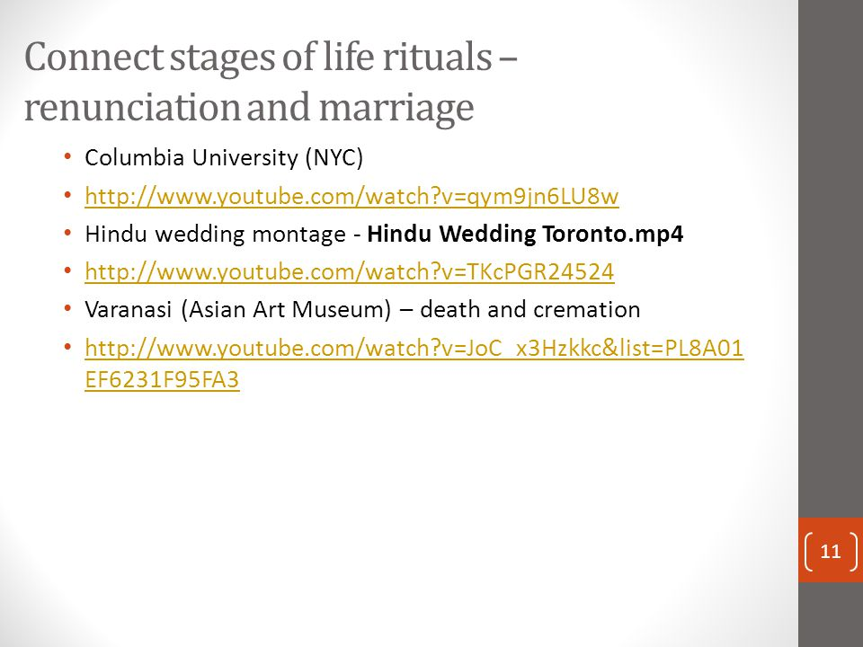 Connect stages of life rituals – renunciation and marriage Columbia University (NYC) http://www.youtube.com/watch?v=qym9jn6LU8w Hindu wedding montage
