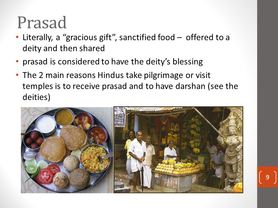"Prasad Literally, a ""gracious gift"", sanctified food – offered to a deity and then shared prasad is considered to have the deity's blessing The 2 main"