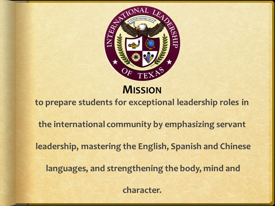 M ISSION to prepare students for exceptional leadership roles in the international community by emphasizing servant leadership, mastering the English,