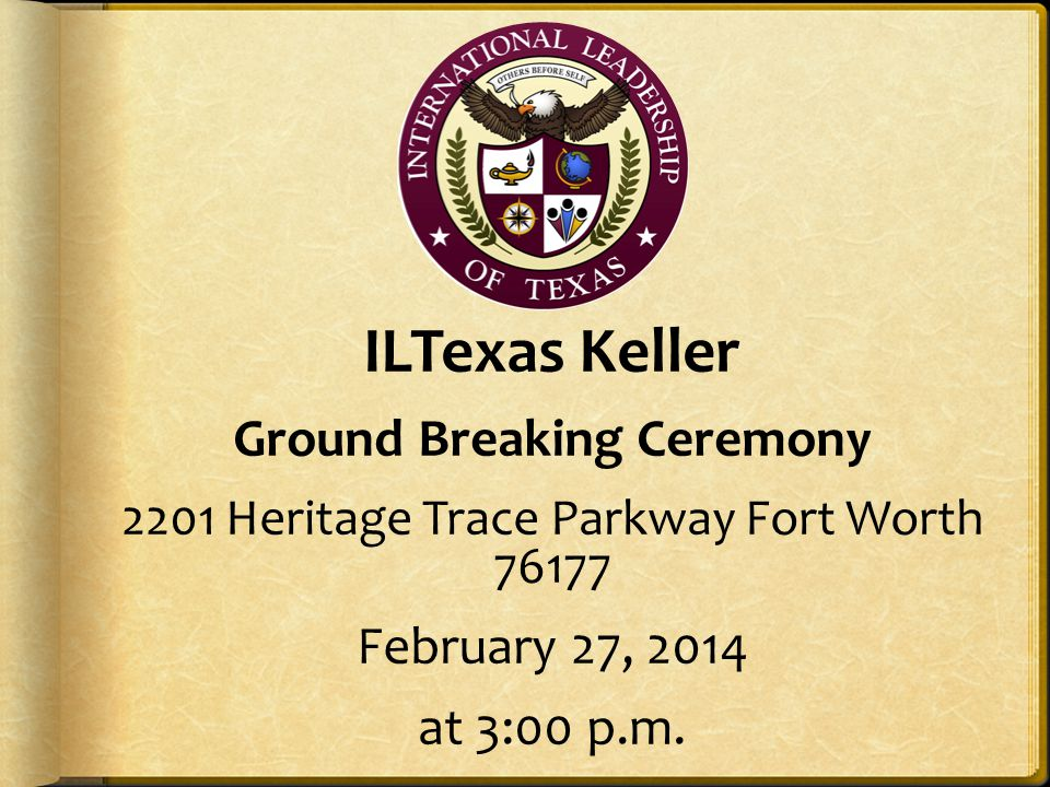 ILTexas Keller Ground Breaking Ceremony 2201 Heritage Trace Parkway Fort Worth 76177 February 27, 2014 at 3:00 p.m.