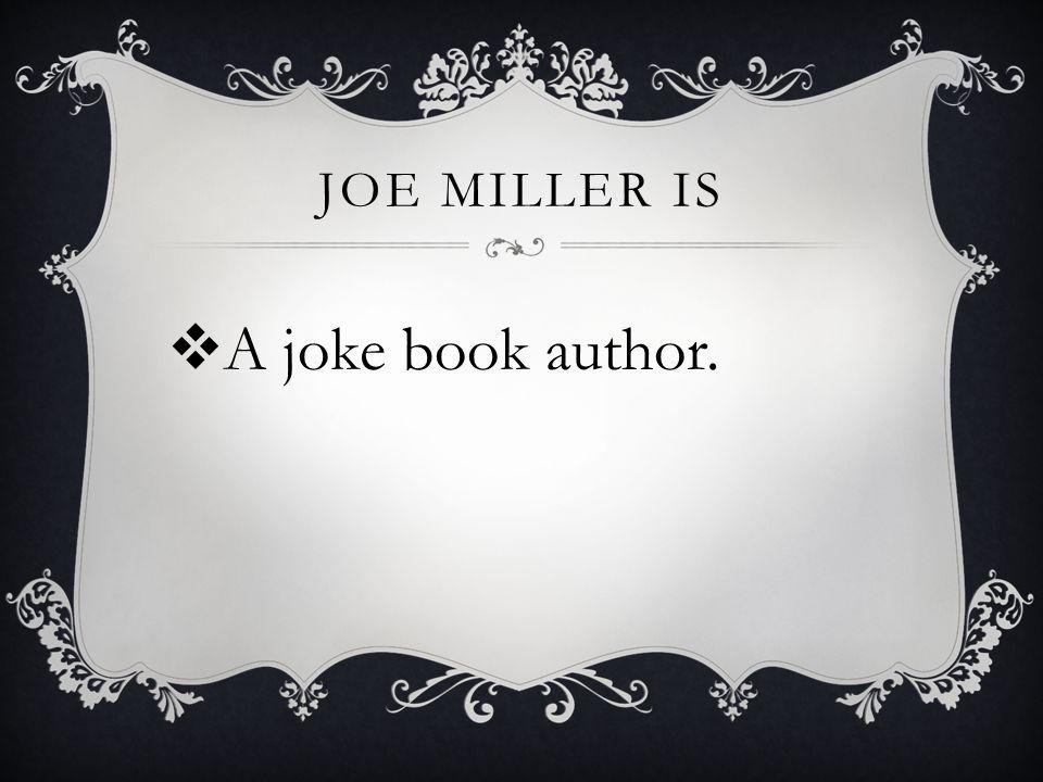 JOE MILLER IS  A joke book author.